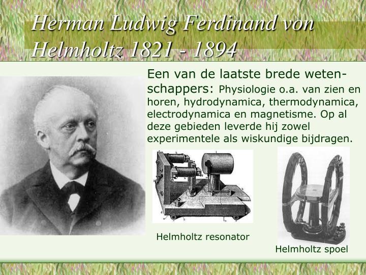 Herman Ludwig Ferdinand von Helmholtz 1821 - 1894
