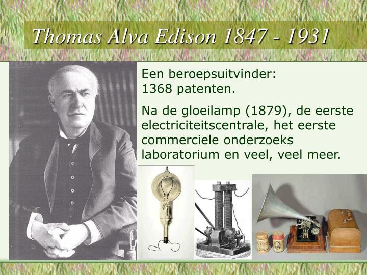 Thomas Alva Edison 1847 - 1931