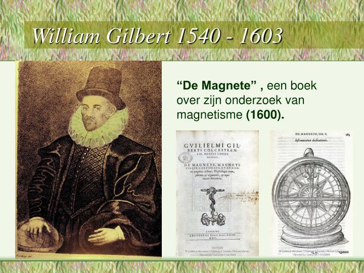 William Gilbert 1540 - 1603