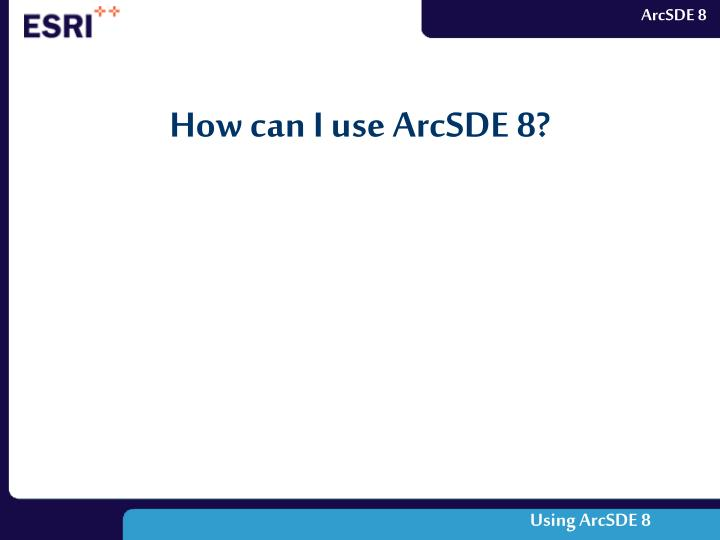 How can I use ArcSDE 8?