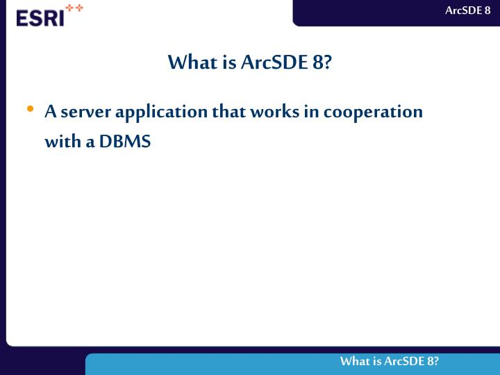 What is ArcSDE 8?