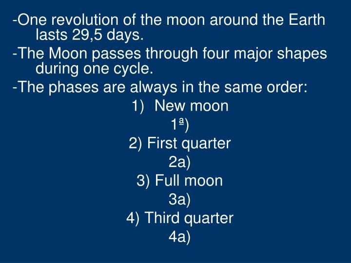 -One revolution of the moon around the Earth lasts 29,5 days.