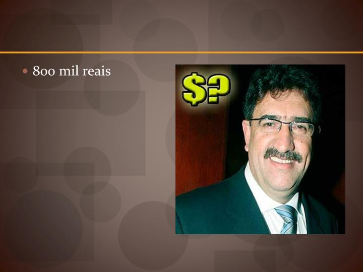 800 mil reais