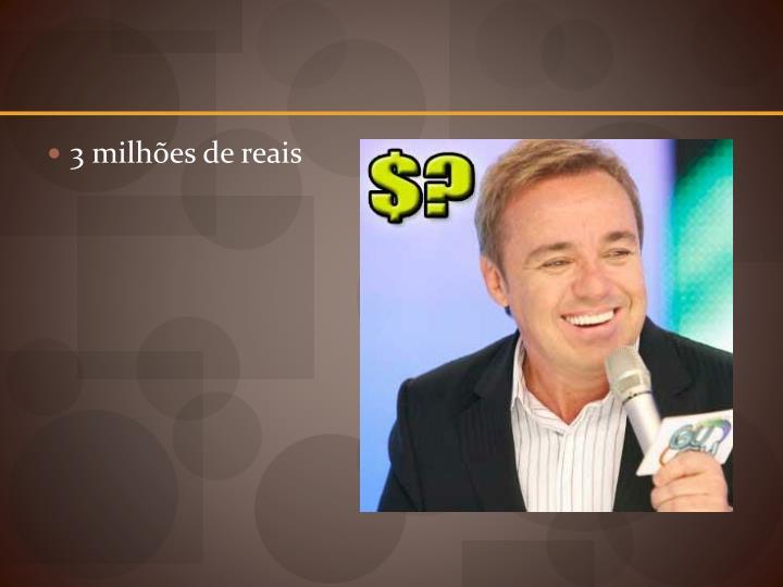 3 milhões de reais