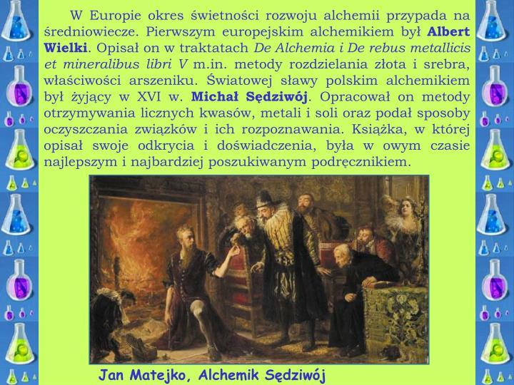 W Europie okres świetności rozwoju alchemii przypada na średniowiecze. Pierwszym europejskim alchemikiem był