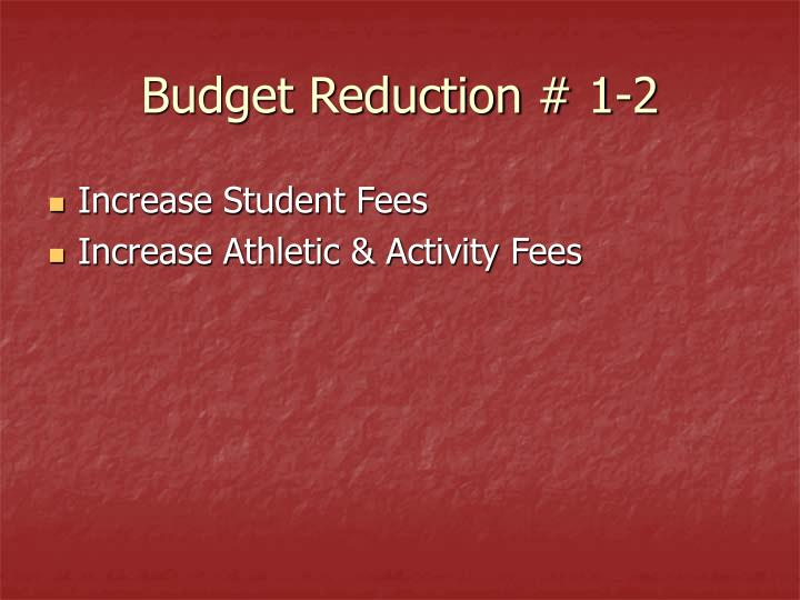 Budget Reduction # 1-2