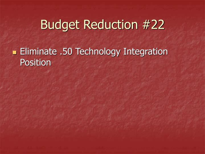 Budget Reduction #22
