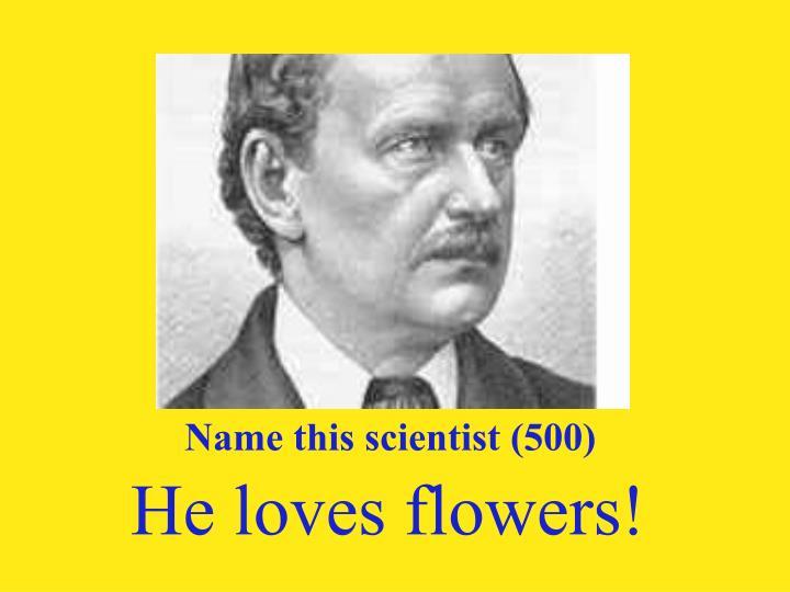 Name this scientist (500)