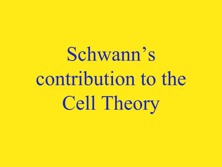 Schwann's contribution to the Cell Theory