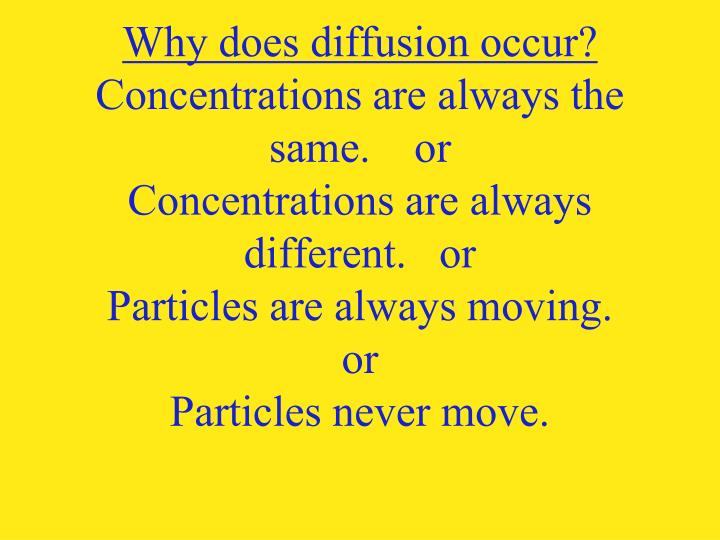 Why does diffusion occur?