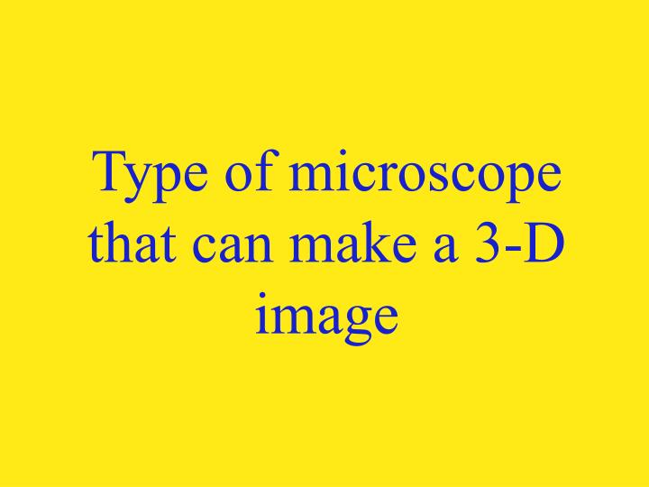 Type of microscope that can make a 3-D image