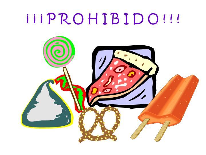 ¡ ¡ ¡ P R O H I B I D O ! ! !