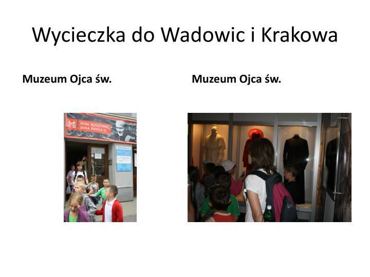 Wycieczka do Wadowic i Krakowa