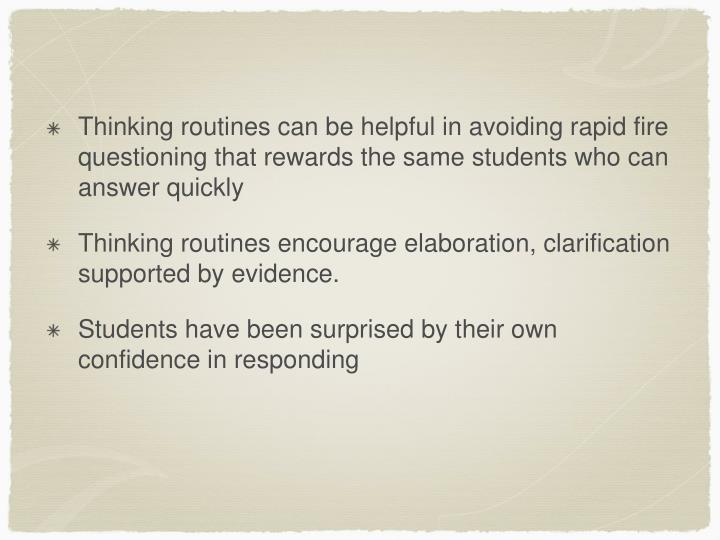 Thinking routines can be helpful in avoiding rapid fire questioning that rewards the same students who can answer quickly