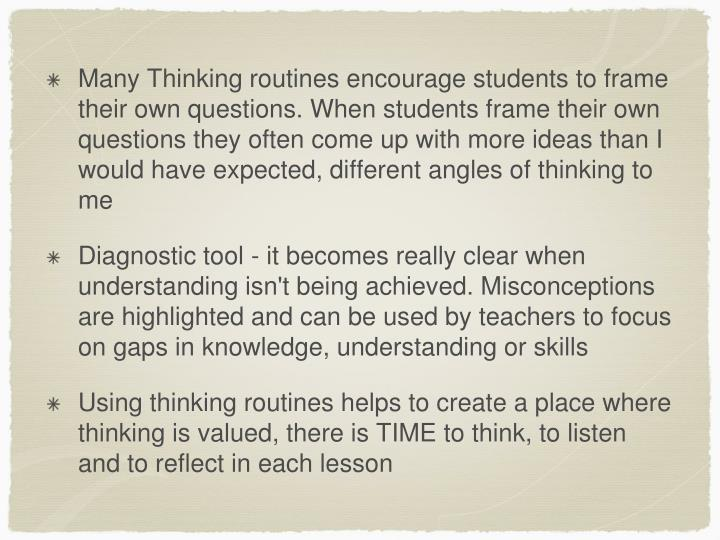 Many Thinking routines encourage students to frame their own questions. When students frame their own questions they often come up with more ideas than I would have expected, different angles of thinking to me