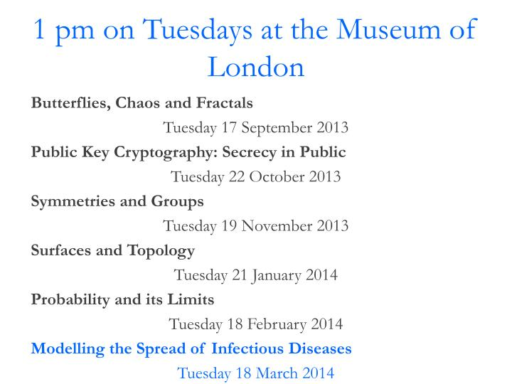 1 pm on Tuesdays at the Museum of London