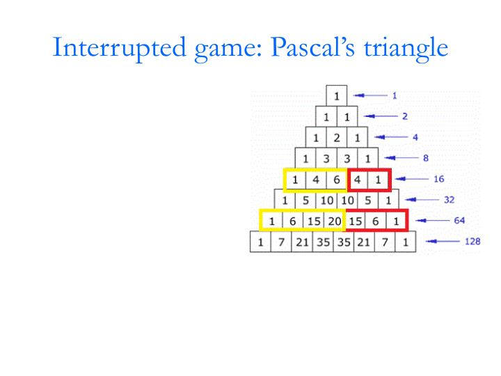 Interrupted game: Pascal's triangle