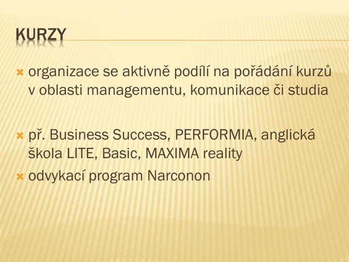 organizace se aktivně podílí na pořádání kurzů v oblasti managementu, komunikace či studia