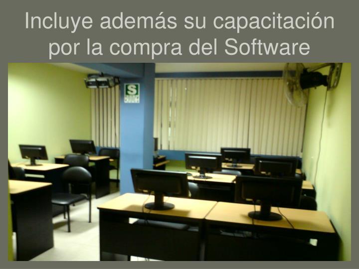Incluye además su capacitación por la compra del Software