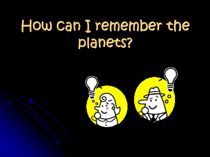How can I remember the planets?