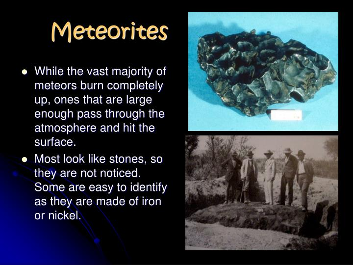 While the vast majority of meteors burn completely up, ones that are large enough pass through the atmosphere and hit the surface.
