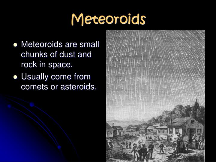Meteoroids are small chunks of dust and rock in space.