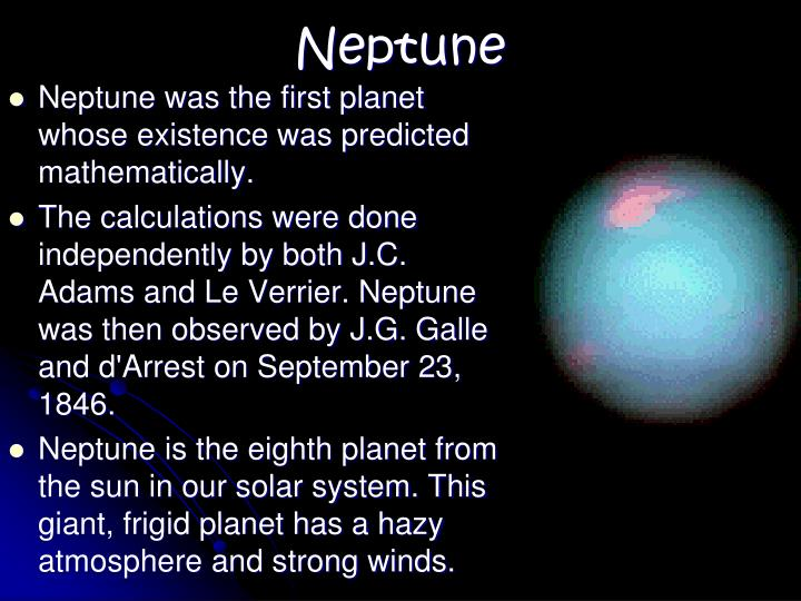 Neptune was the first planet whose existence was predicted mathematically.