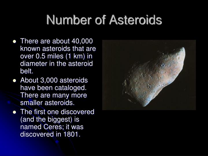 There are about 40,000 known asteroids that are over 0.5 miles (1 km) in diameter in the asteroid belt.
