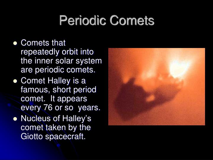 Comets that repeatedly orbit into the inner solar system are periodic comets.