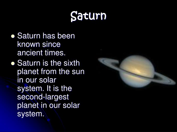 Saturn has been known since ancient times.
