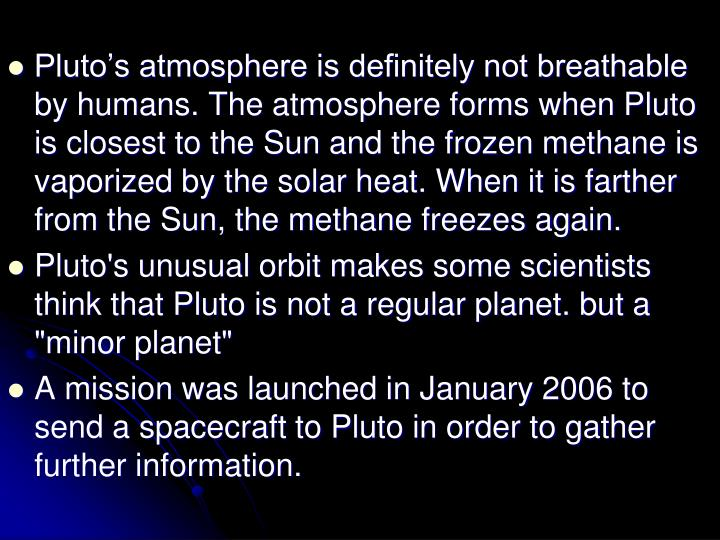 Pluto's atmosphere is definitely not breathable by humans. The atmosphere forms when Pluto is closest to the Sun and the frozen methane is vaporized by the solar heat. When it is farther from the Sun, the methane freezes again.