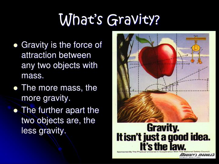 Gravity is the force of attraction between any two objects with mass.