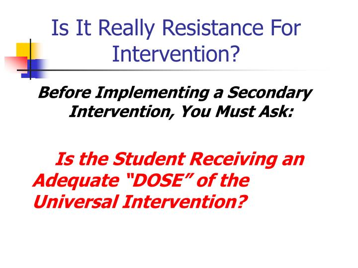 Is It Really Resistance For Intervention?