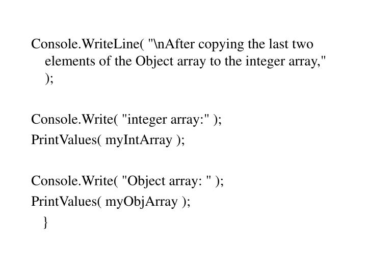 Console.WriteLine( ""\nAfter copying the last two elements of the Object array to the integer array,"" );720|540|?|c08a254a748b3c8921691c15e1b5fa38|False|UNLIKELY|0.3207399547100067