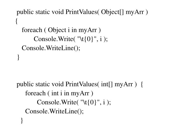 public static void PrintValues( Object[] myArr )