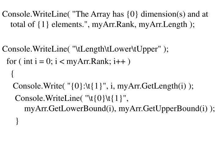 "Console.WriteLine( ""The Array has {0} dimension(s) and at total of {1} elements."", myArr.Rank, myArr.Length );"