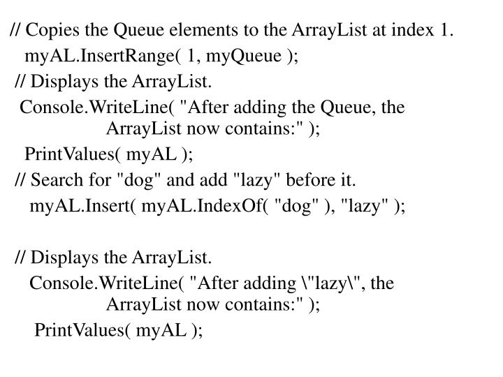 // Copies the Queue elements to the ArrayList at index 1.
