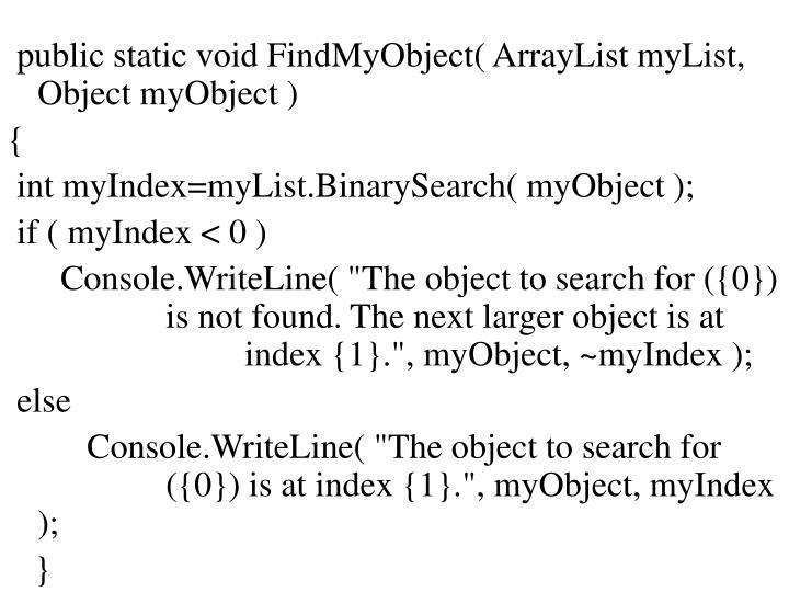 public static void FindMyObject( ArrayList myList, Object myObject )