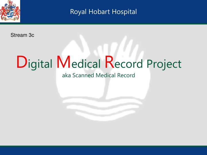 D igital m edical r ecord project aka scanned medical record