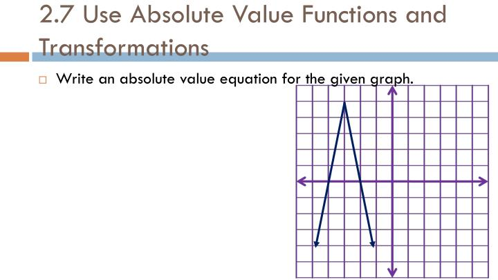 2.7 Use Absolute Value Functions and Transformations