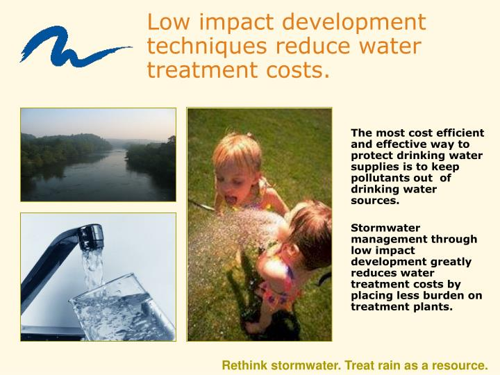 Low impact development techniques reduce water treatment costs.