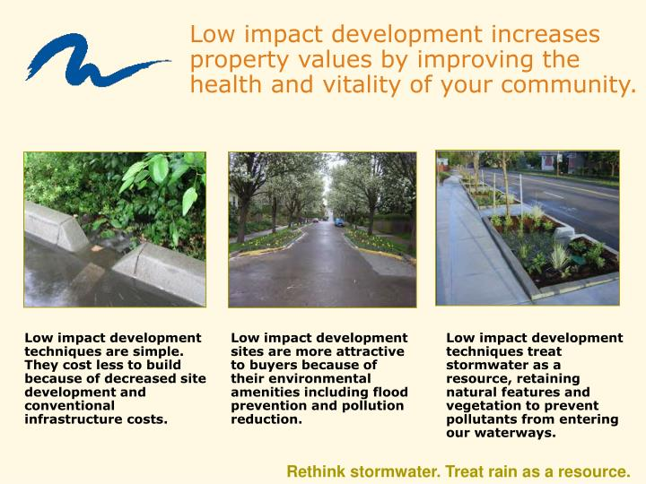 Low impact development increases property values by improving the health and vitality of your community.