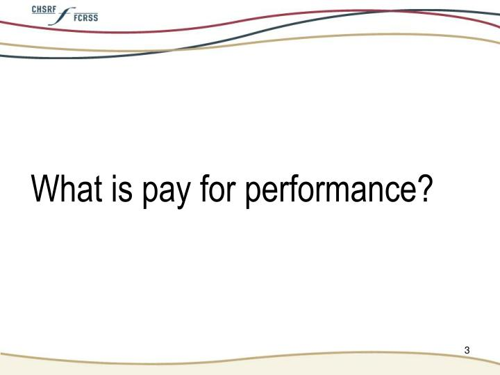 What is pay for performance?
