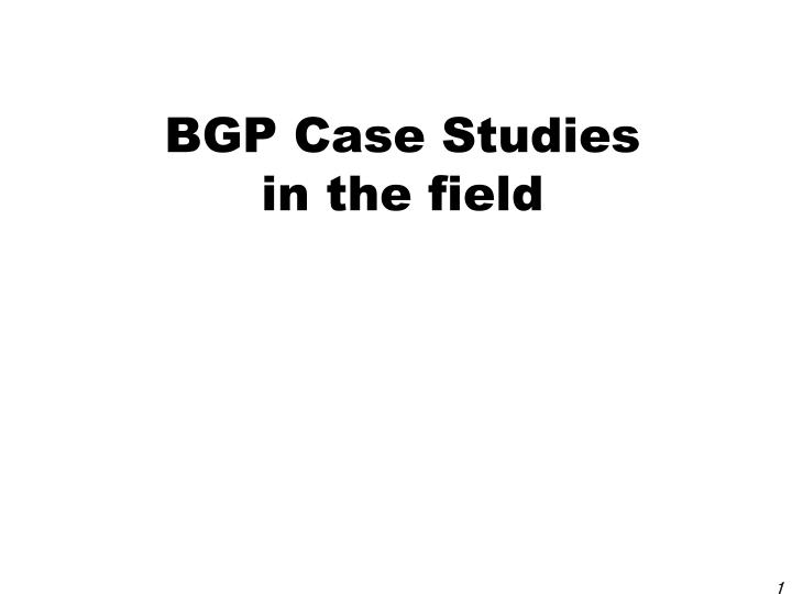 Bgp case studies in the field