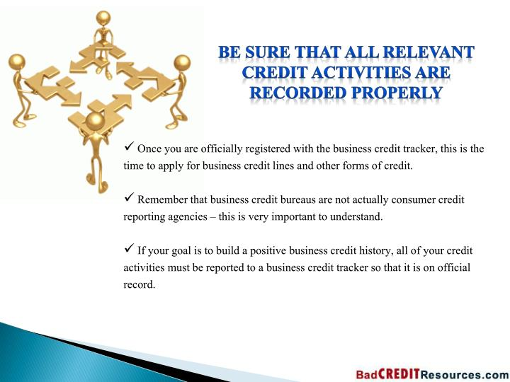 Be sure that all relevant credit activities are recorded properly