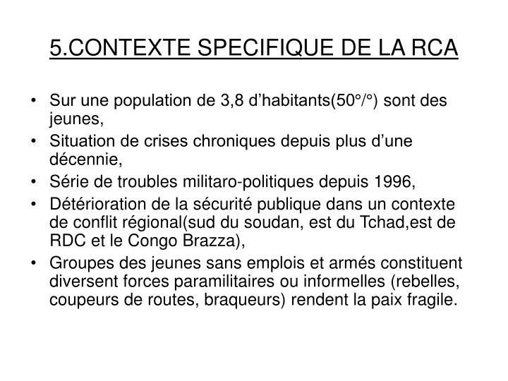 5.CONTEXTE SPECIFIQUE DE LA RCA