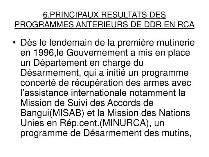 6.PRINCIPAUX RESULTATS DES PROGRAMMES ANTERIEURS DE DDR EN RCA