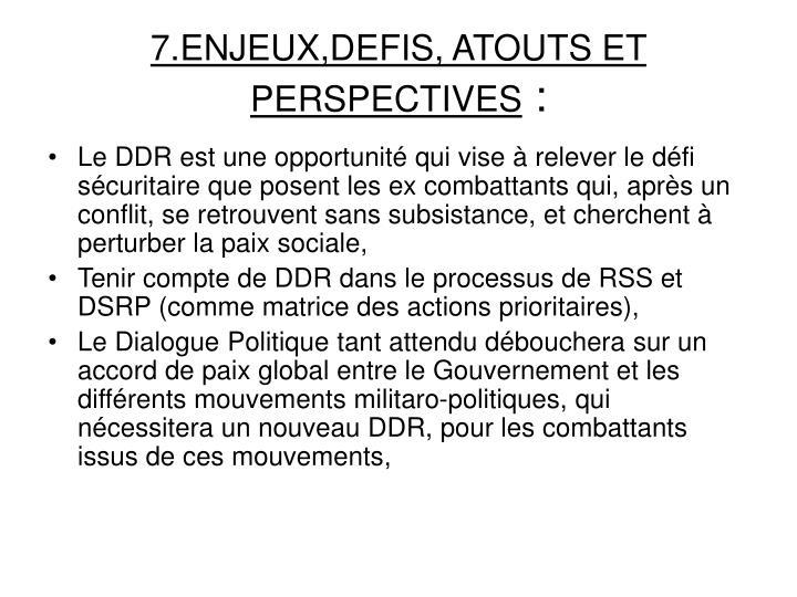 7.ENJEUX,DEFIS, ATOUTS ET PERSPECTIVES