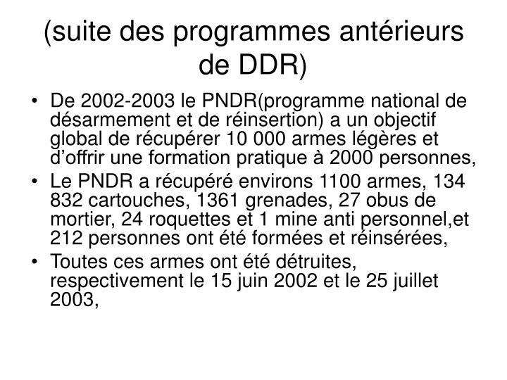 De 2002-2003 le PNDR(programme national de désarmement et de réinsertion) a un objectif global de récupérer 10 000 armes légères et d'offrir une formation pratique à 2000 personnes,
