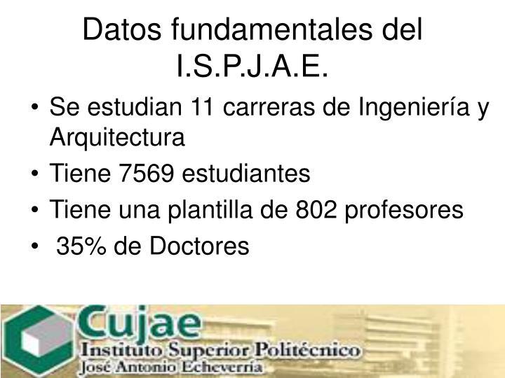 Datos fundamentales del I.S.P.J.A.E.